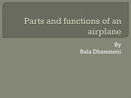 By Bala Dhareneni.  The fuselage, or body of the airplane, is a long hollow tube which holds all the pieces of an airplane together. The fuselage is.