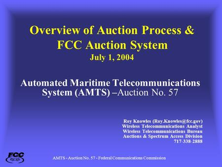 AMTS - Auction No. 57 - Federal Communications Commission Overview of Auction Process & FCC Auction System July 1, 2004 Automated Maritime Telecommunications.