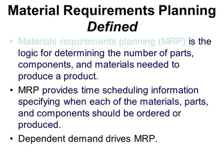 Material Requirements Planning Defined Materials requirements planning (MRP) is the logic for determining the number of parts, components, and materials.