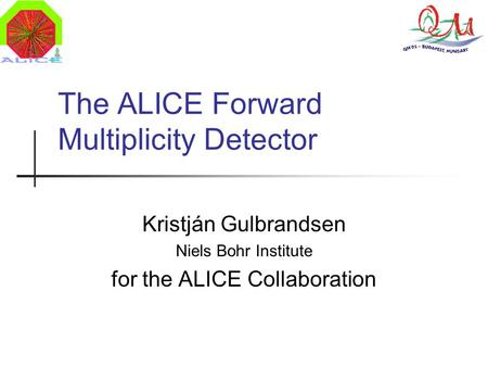 The ALICE Forward Multiplicity Detector Kristján Gulbrandsen Niels Bohr Institute for the ALICE Collaboration.