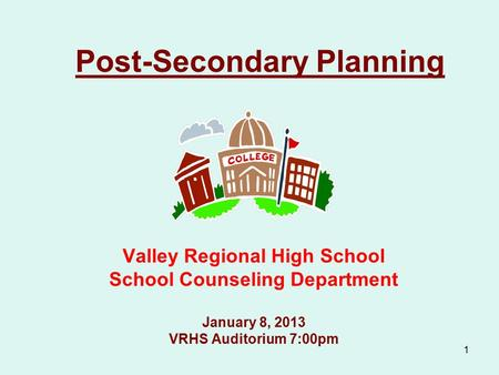 1 Post-Secondary Planning Valley Regional High School School Counseling Department January 8, 2013 VRHS Auditorium 7:00pm.