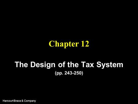 Harcourt Brace & Company Chapter 12 The Design of the Tax System (pp. 243-250)