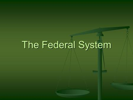 The Federal System. GPS Standards SSCG5 The student will demonstrate knowledge of the federal system of government described in the United States Constitution.