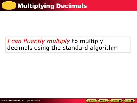 Multiplying Decimals I can fluently multiply to multiply decimals using the standard algorithm.