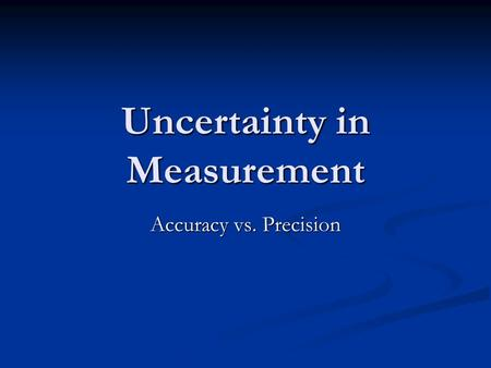 Uncertainty in Measurement Accuracy vs. Precision.