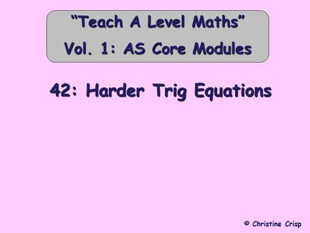 "42: Harder Trig Equations © Christine Crisp ""Teach A Level Maths"" Vol. 1: AS Core Modules."