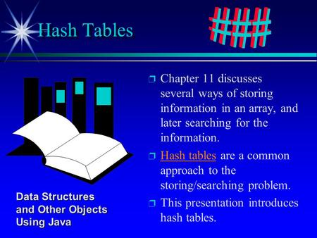 P p Chapter 11 discusses several ways of storing information in an array, and later searching for the information. p p Hash tables are a common approach.