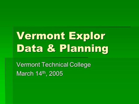 Vermont Explor Data & Planning Vermont Technical College March 14 th, 2005.