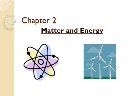 Chapter 2 Matter and Energy. 1) WHAT IS THE RELATIONSHIP BETWEEN MATTER AND ENERGY? UNIT ESSENTIAL QUESTIONS: 2) HOW IS MATTER STUDIED AND WHAT IS NECESSARY.