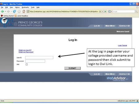 At the Log in page enter your college provided username and password then click submit to login to Owl Link.