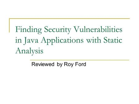 Finding Security Vulnerabilities in Java Applications with Static Analysis Reviewed by Roy Ford.
