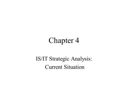 Chapter 4 IS/IT Strategic Analysis: Current Situation.