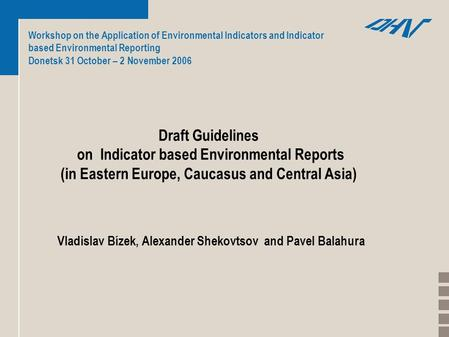 Workshop on the Application of Environmental Indicators and Indicator based Environmental Reporting Donetsk 31 October – 2 November 2006 Draft Guidelines.