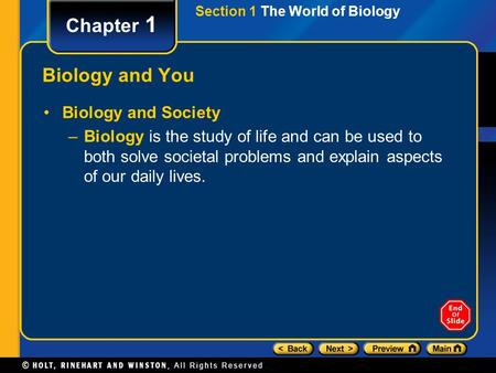 Section 1 The World of Biology Chapter 1 Biology and You Biology and Society –Biology is the study of life and can be used to both solve societal problems.