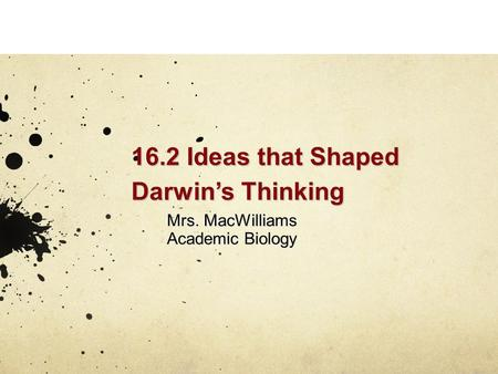 16.2 Ideas that Shaped Darwin's Thinking Mrs. MacWilliams Academic Biology.