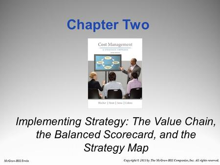 McGraw-Hill/Irwin Copyright © 2013 by The McGraw-Hill Companies, Inc. All rights reserved. Implementing Strategy: The Value Chain, the Balanced Scorecard,