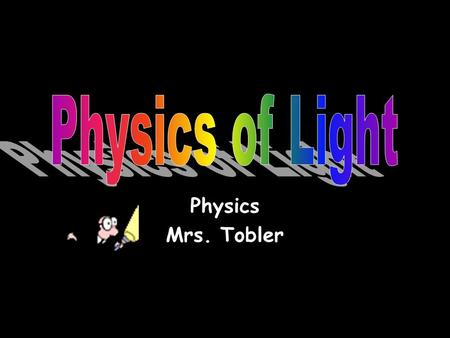 "Physics Mrs. Tobler What is Light? Debated by scientists –Dual ""Personality"" Acts like transverse waves Acts like it is made of particles –Photons (packets."