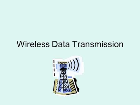 Wireless Data Transmission. For wireless data transmission to occur you need three things A transmitter A receiver A wireless channel –The higher the.