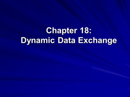 Chapter 18: Dynamic Data Exchange. ©The McGraw-Hill Companies, Inc., 2004 2 of 21 Dynamic Data Exchange (DDE) Dynamic Data Exchange is method that allows.