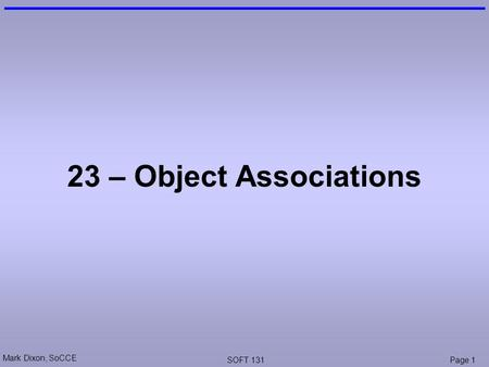 Mark Dixon, SoCCE SOFT 131Page 1 23 – Object Associations.