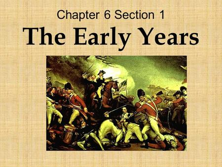 Chapter 6 Section 1 The Early Years. The War Begins After the signing of the Declaration of Independence all hopes of peace were gone. Both sides expected.