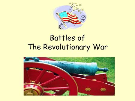 Battles of The Revolutionary War. The British The British were…. Well trained Well equipped Well supported by the Royal Navy.