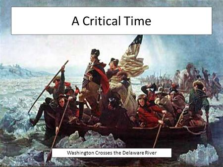 A Critical Time Washington Crosses the Delaware River.