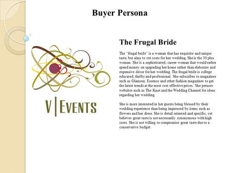 "The Frugal Bride The ""frugal bride"" is a woman that has exquisite and unique taste, but aims to cut costs for her wedding. She is the 30 plus woman. She."