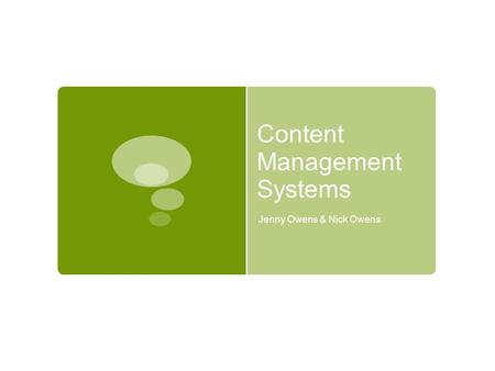 Content Management Systems Jenny Owens & Nick Owens.