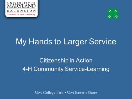 My Hands to Larger Service Citizenship in Action 4-H Community Service-Learning.
