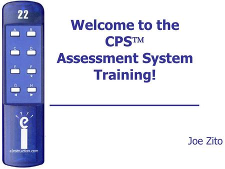 Welcome to the CPS  Assessment System Training! Joe Zito.