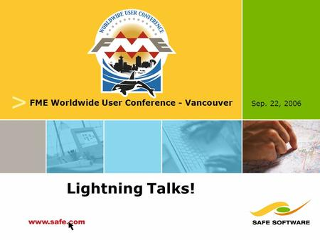 Sep. 22, 2006 v FME Worldwide User Conference - Vancouver Lightning Talks!