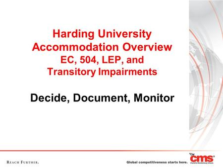Harding University Accommodation Overview EC, 504, LEP, and Transitory Impairments Decide, Document, Monitor.