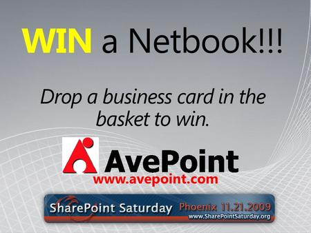 WIN a Netbook!!! Drop a business card in the basket to win. www.avepoint.com.
