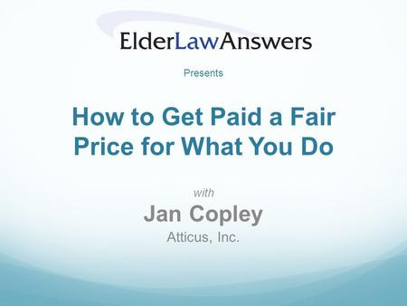How to Get Paid a Fair Price for What You Do with Jan Copley Atticus, Inc. Presents.