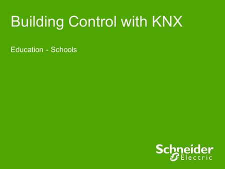 Building Control with KNX Education - Schools. Schneider Electric 2 - IS&C - GPatt – 05.09 School's classroom Manage according to external conditions.