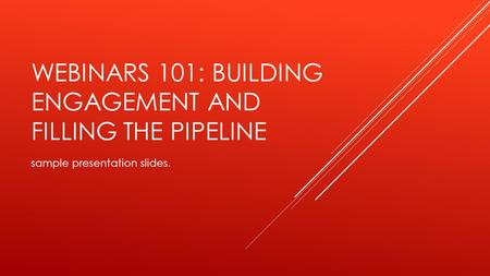 WEBINARS 101: BUILDING ENGAGEMENT AND FILLING THE PIPELINE sample presentation slides.