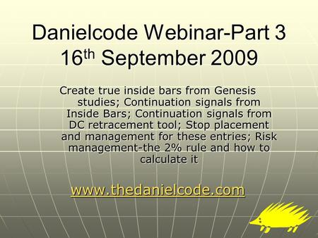 Danielcode Webinar-Part 3 16 th September 2009 Create true inside bars from Genesis studies; Continuation signals from Inside Bars; Continuation signals.
