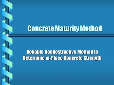 Concrete Maturity Method Reliable Nondestructive Method to Determine in-Place Concrete Strength.