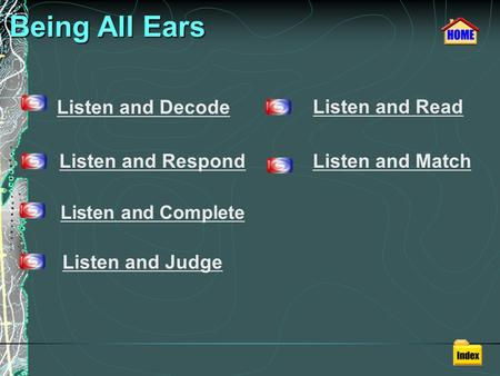 Being All Ears Being All Ears Listen and Decode Listen and Respond Listen and Complete Listen and Judge Listen and Read Listen and Match.