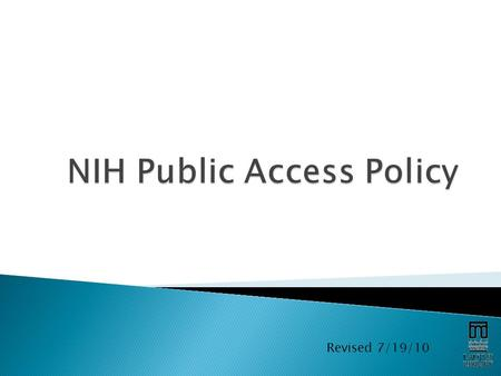 Revised 7/19/10.  This policy states that, as of April 7, 2008, all articles resulting from U.S. National Institutes of Health (NIH) funds must be submitted.