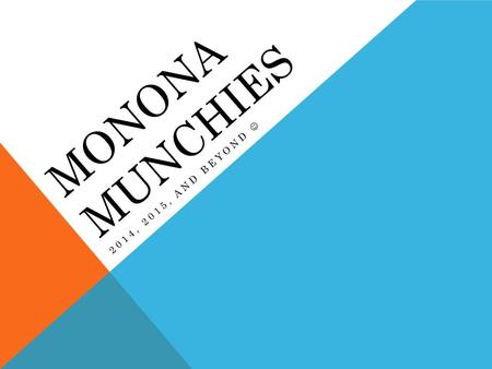 MONONA MUNCHIES 2014, 2015, AND BEYOND. COMMITTED VOLUNTEERS…