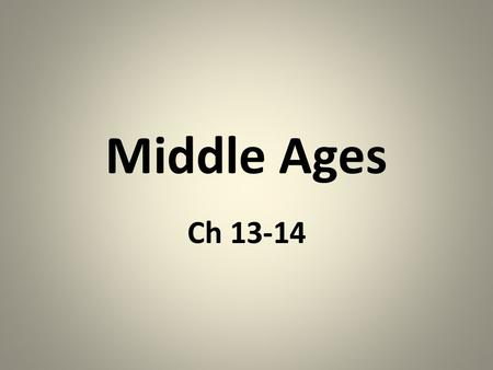 Middle Ages Ch 13-14. Break up of Western Roman Empire For hundreds of years, Europe is in shambles. Barbarian groups invade and take over Europe – Franks,