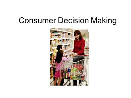 Consumer Decision Making. Levels of Consumer Decision Making Extensive Problem Solving Limited Problem Solving Routine Response Behavior.