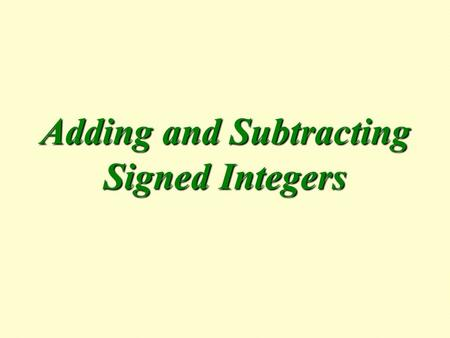 Adding and Subtracting Signed Integers. -5 5 0 10-10 +7-7  Previously, we learned that numbers to the right of zero are positive and numbers to the left.