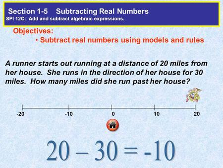 Section 1-5 Subtracting Real Numbers SPI 12C: Add and subtract algebraic expressions. Objectives: Subtract real numbers using models and rules A runner.