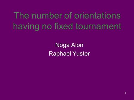 1 The number of orientations having no fixed tournament Noga Alon Raphael Yuster.