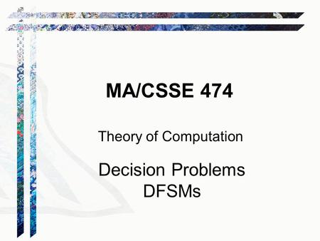 MA/CSSE 474 Theory of Computation Decision Problems DFSMs.