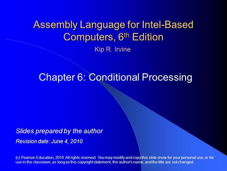 Assembly Language for Intel-Based Computers, 6 th Edition Chapter 6: Conditional Processing (c) Pearson Education, 2010. All rights reserved. You may modify.