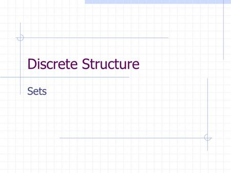 "Discrete Structure Sets. 2 Set Theory Set: Collection of objects (""elements"") a  A ""a is an element of A"" ""a is a member of A"" a  A ""a is not an element."
